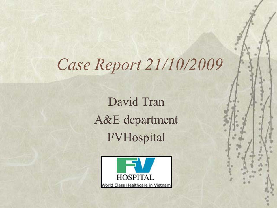 Case Report 21/10/2009 David Tran A&E department FVHospital