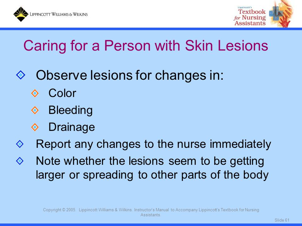 Slide 61 Copyright © 2005. Lippincott Williams & Wilkins. Instructor's Manual to Accompany Lippincott's Textbook for Nursing Assistants. Caring for a