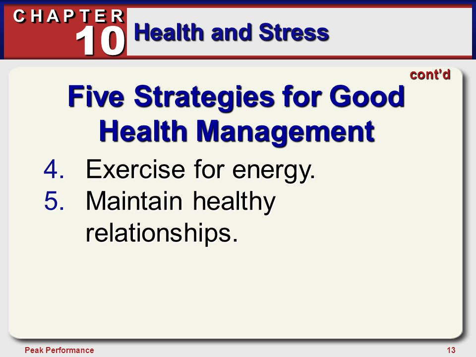 13Peak Performance C H A P T E R Health and Stress 10 Five Strategies for Good Health Management 4.Exercise for energy. 5.Maintain healthy relationshi