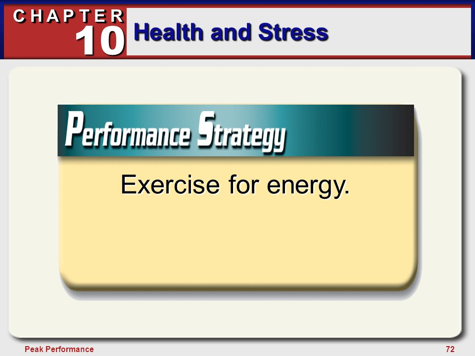 72Peak Performance C H A P T E R Health and Stress 10 Exercise for energy.