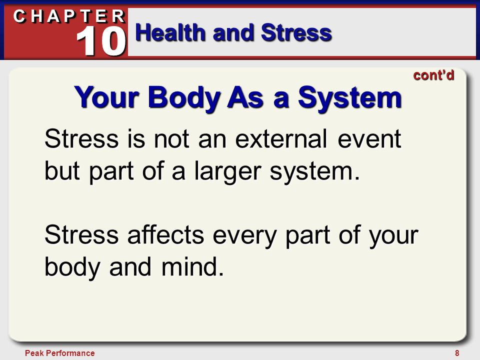 8Peak Performance C H A P T E R Health and Stress 10 Your Body As a System Stress is not an external event but part of a larger system. Stress affects