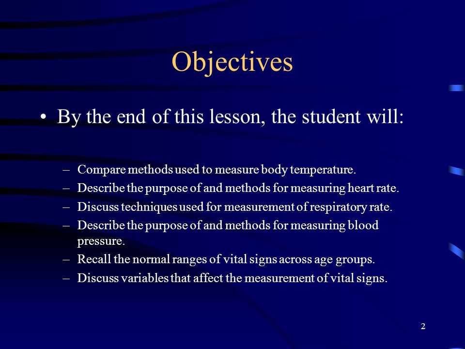 Objectives By the end of this lesson, the student will: –Compare methods used to measure body temperature. –Describe the purpose of and methods for me