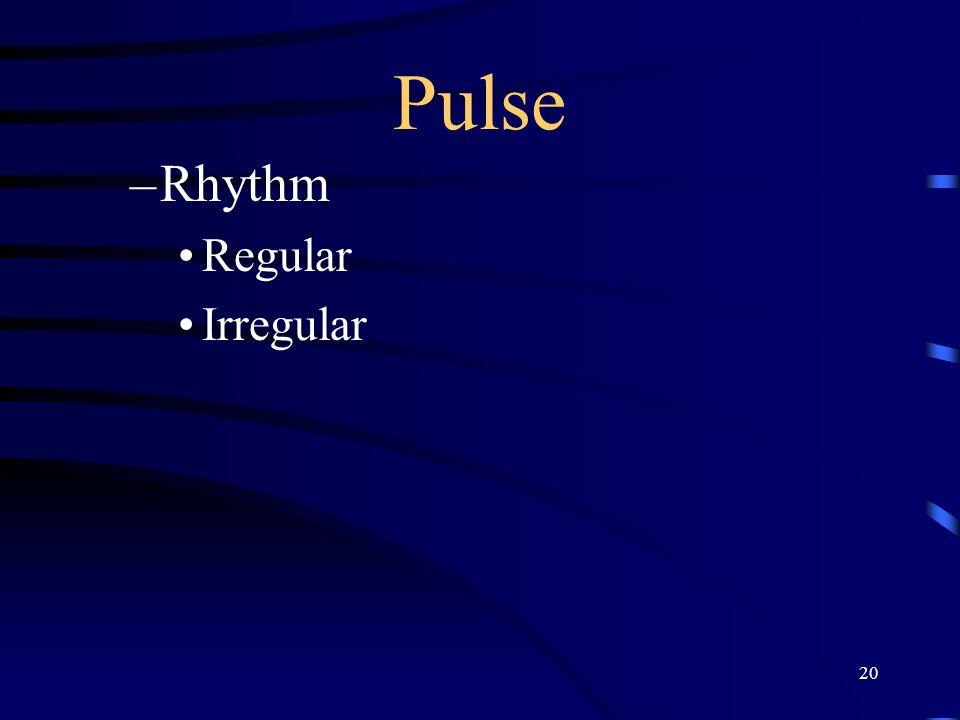 20 Pulse –Rhythm Regular Irregular