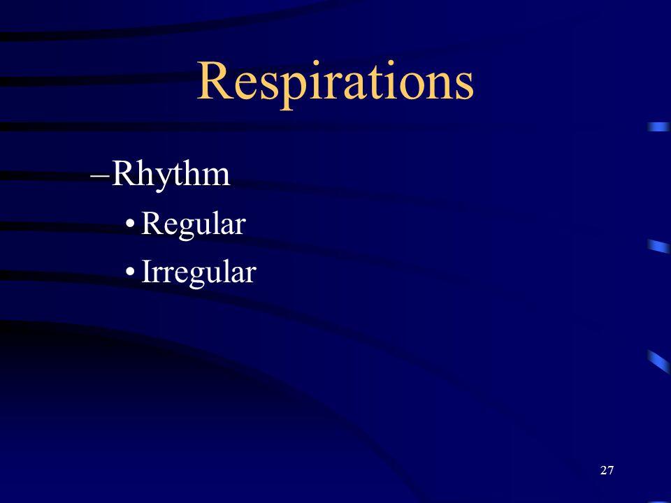 27 Respirations –Rhythm Regular Irregular