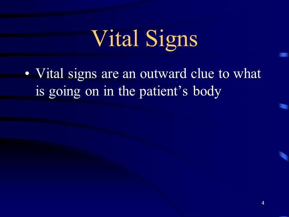 4 Vital Signs Vital signs are an outward clue to what is going on in the patient's body