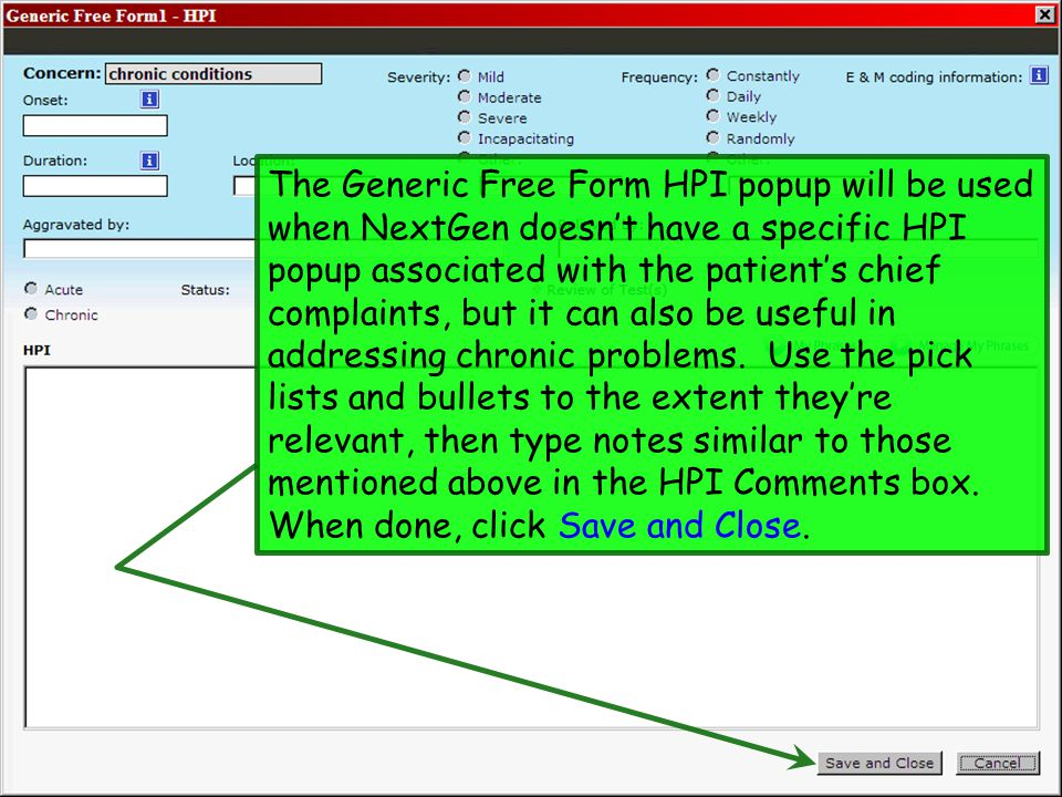 The Generic Free Form HPI popup will be used when NextGen doesn't have a specific HPI popup associated with the patient's chief complaints, but it can
