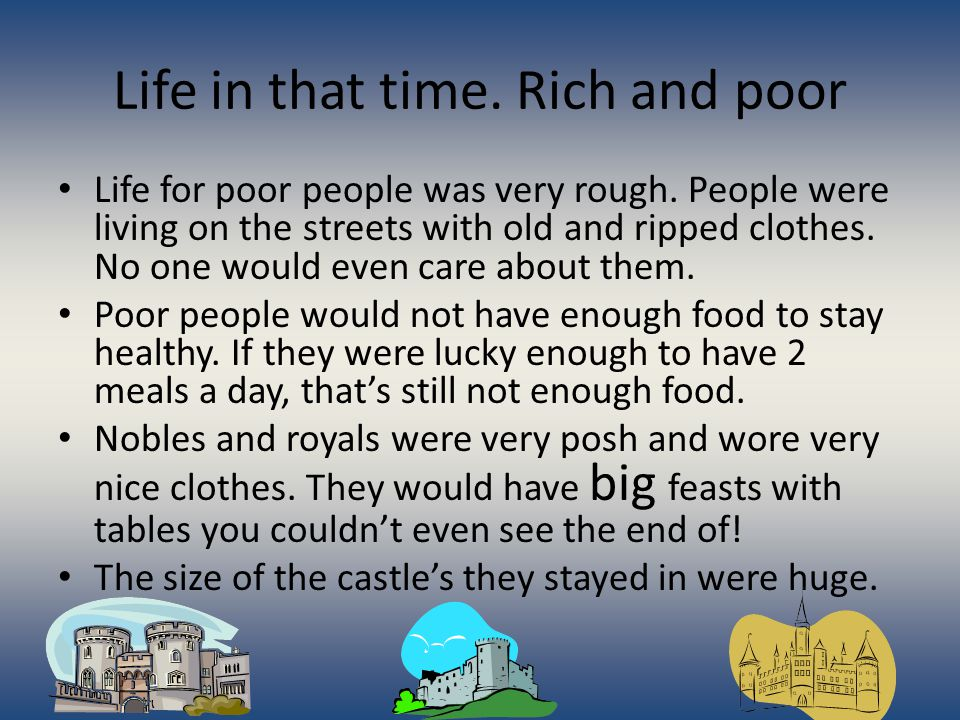 Life in that time. Rich and poor Life for poor people was very rough.