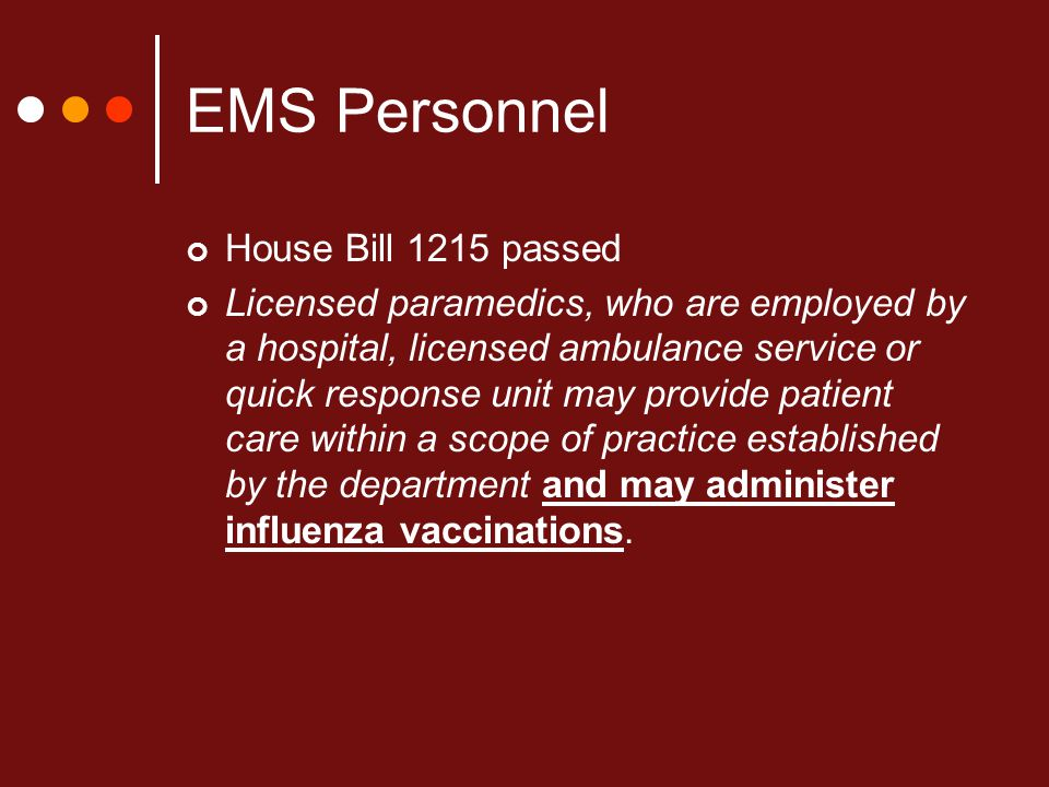 EMS Personnel House Bill 1215 passed Licensed paramedics, who are employed by a hospital, licensed ambulance service or quick response unit may provid