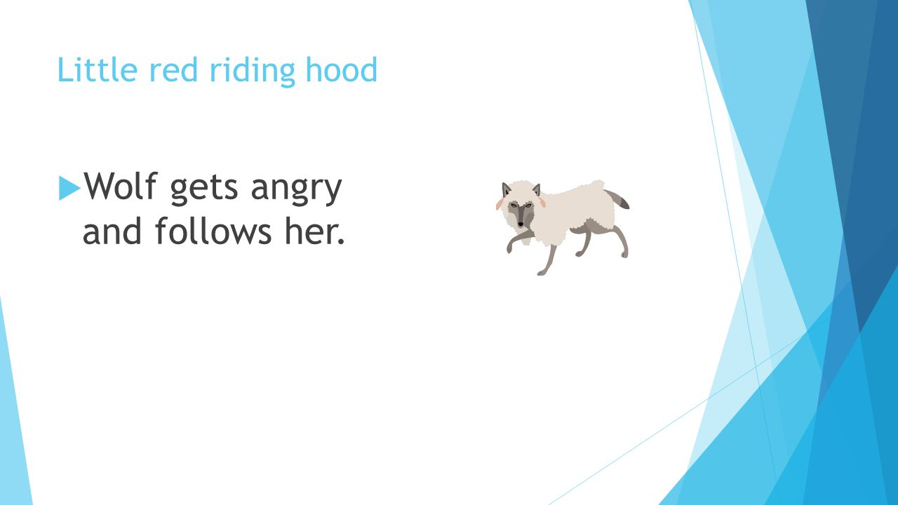 Little red riding hood  Wolf gets angry and follows her.