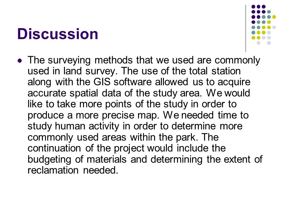 Discussion The surveying methods that we used are commonly used in land survey.