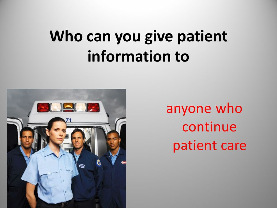 Who can you give patient information to anyone who continue patient care