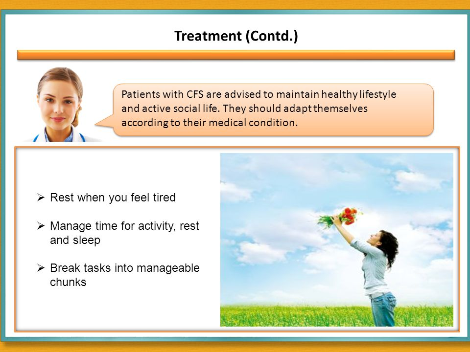 Treatment (Contd.) Patients with CFS are advised to maintain healthy lifestyle and active social life.