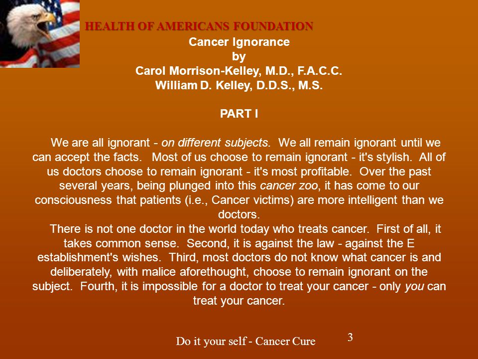 HEALTH OF AMERICANS FOUNDATION Do it your self - Cancer Cure Cancer Ignorance by Carol Morrison-Kelley, M.D., F.A.C.C.
