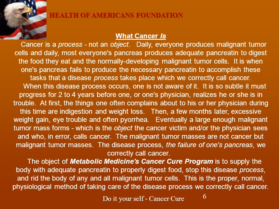 HEALTH OF AMERICANS FOUNDATION Do it your self - Cancer Cure What Cancer Is Cancer is a process - not an object.