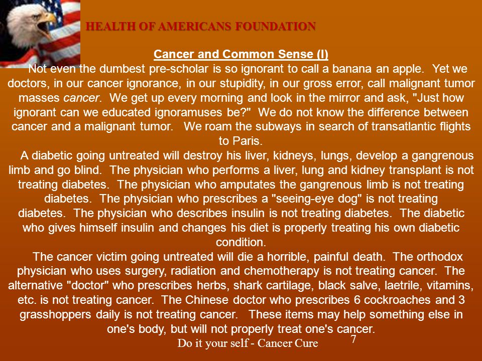 HEALTH OF AMERICANS FOUNDATION Do it your self - Cancer Cure Cancer and Common Sense (I) Not even the dumbest pre-scholar is so ignorant to call a banana an apple.