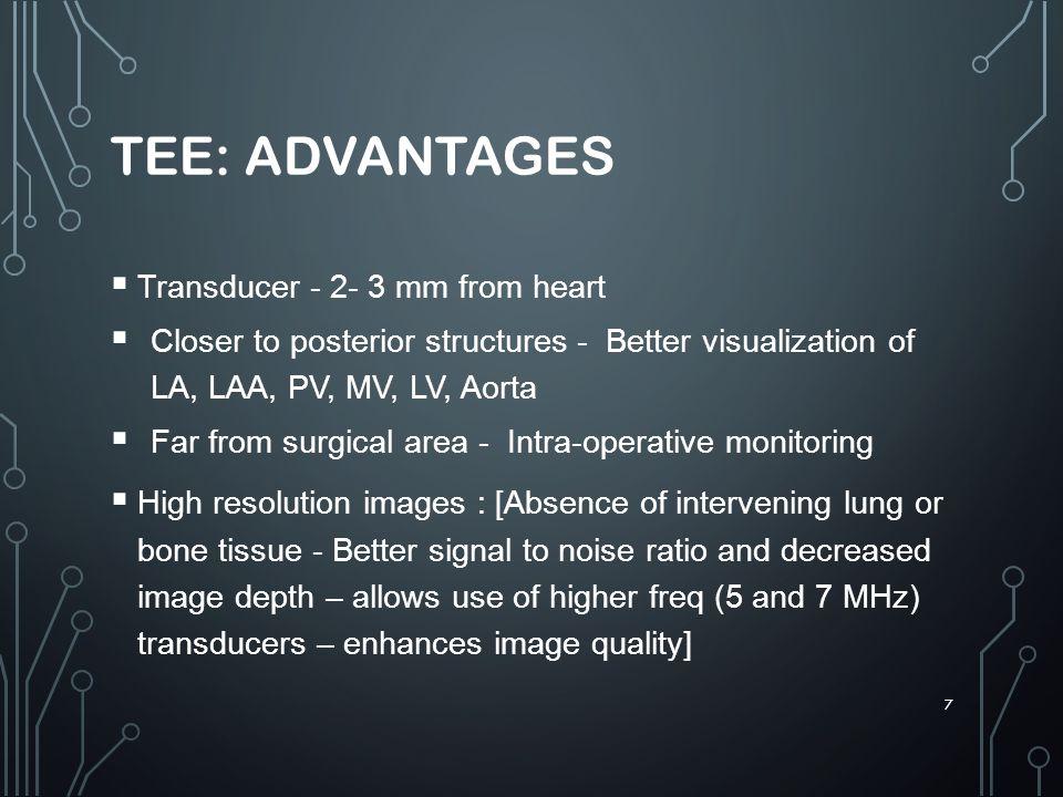 TEE: DISADVANTAGES semi invasive procedure: chances of injury ; needs special setup, technique, preparation, instrumentation needs orientation and expertise 8
