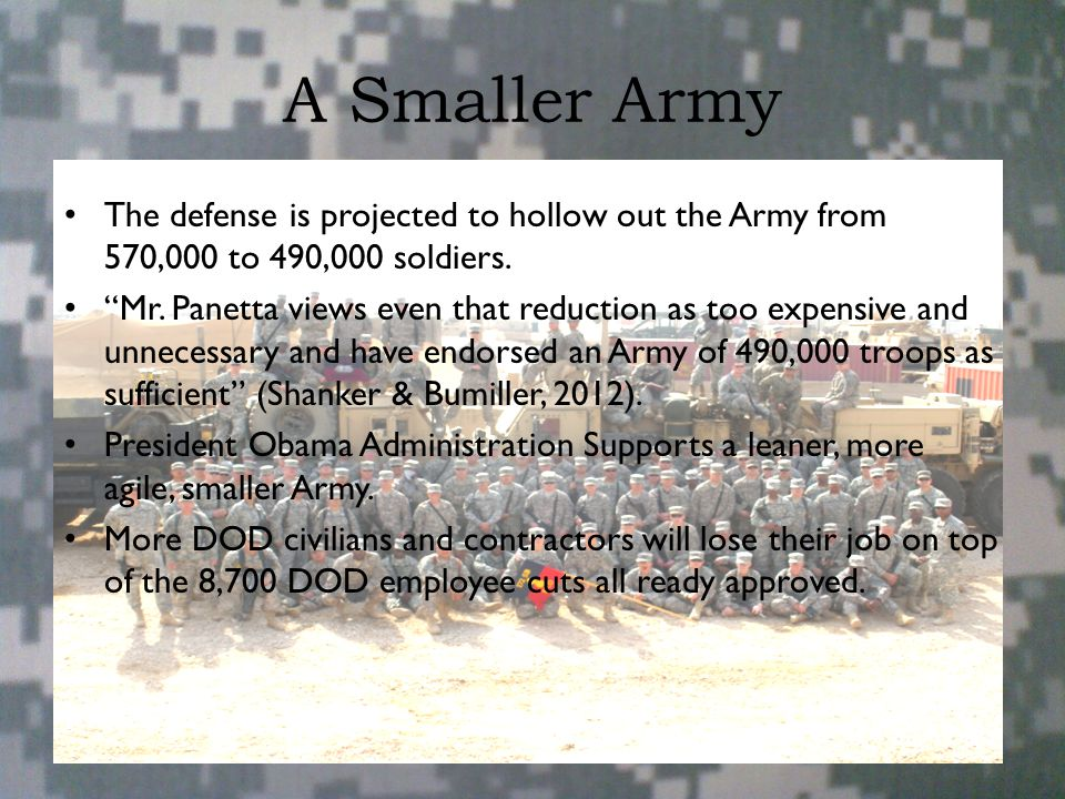 """A Smaller Army The defense is projected to hollow out the Army from 570,000 to 490,000 soldiers. """"Mr. Panetta views even that reduction as too expensi"""