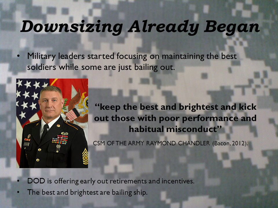 """Downsizing Already Began Military leaders started focusing on maintaining the best soldiers while some are just bailing out. """"keep the best and bright"""