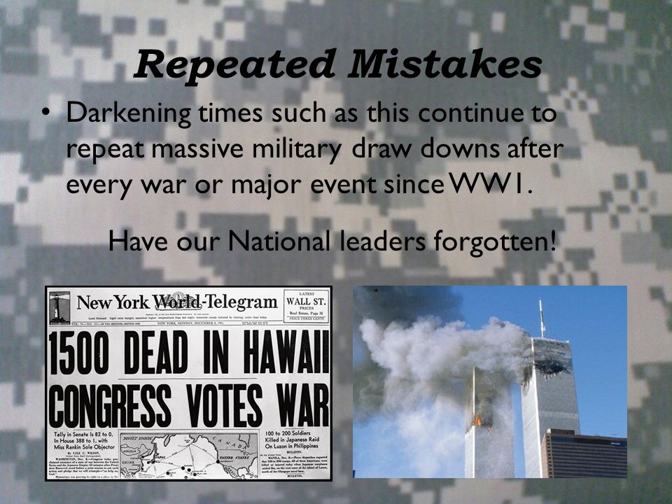 Repeated Mistakes Darkening times such as this continue to repeat massive military draw downs after every war or major event since WW1.