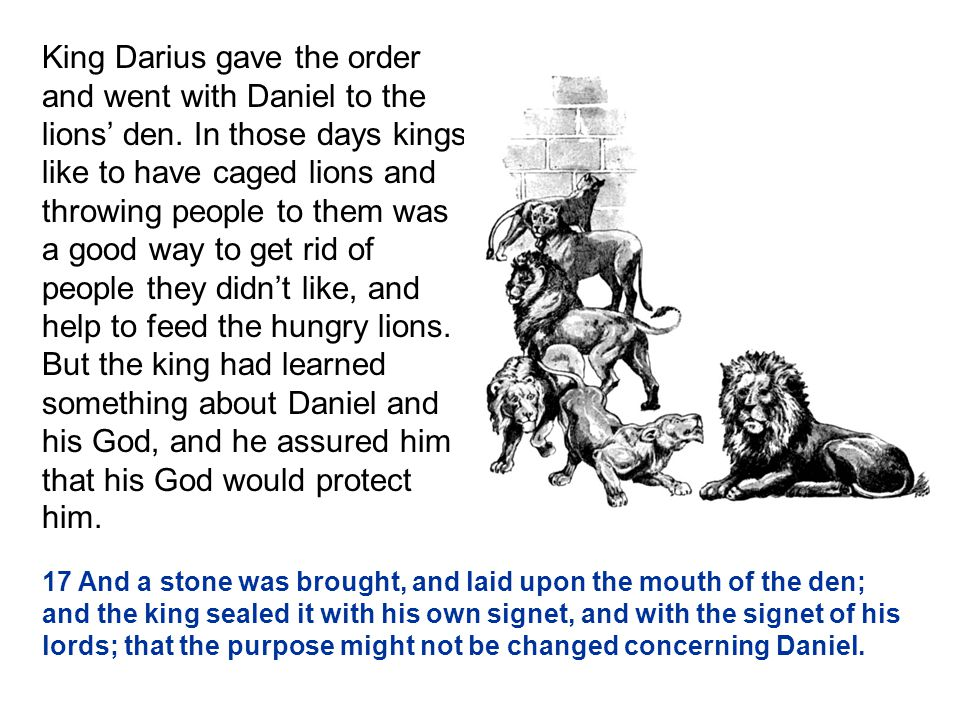 King Darius gave the order and went with Daniel to the lions' den.