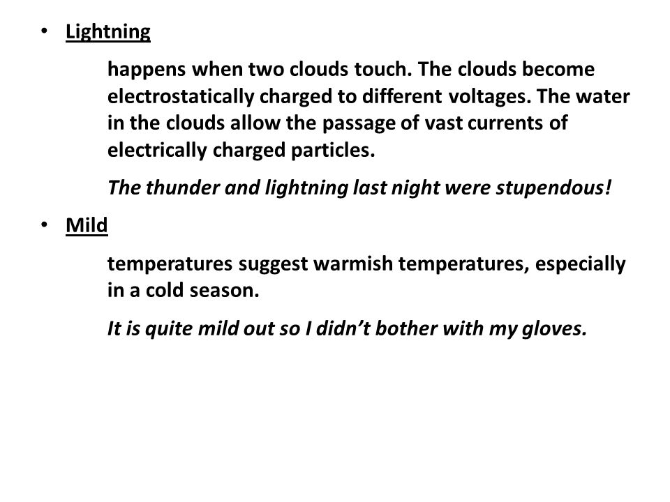 Lightning happens when two clouds touch. The clouds become electrostatically charged to different voltages. The water in the clouds allow the passage