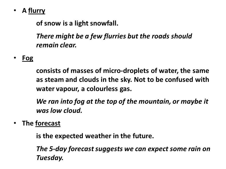 A flurry of snow is a light snowfall.