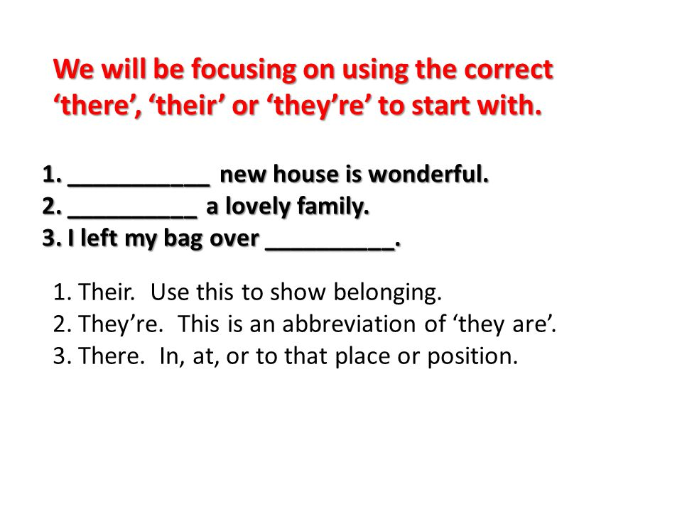 We will be focusing on using the correct 'there', 'their' or 'they're' to start with.