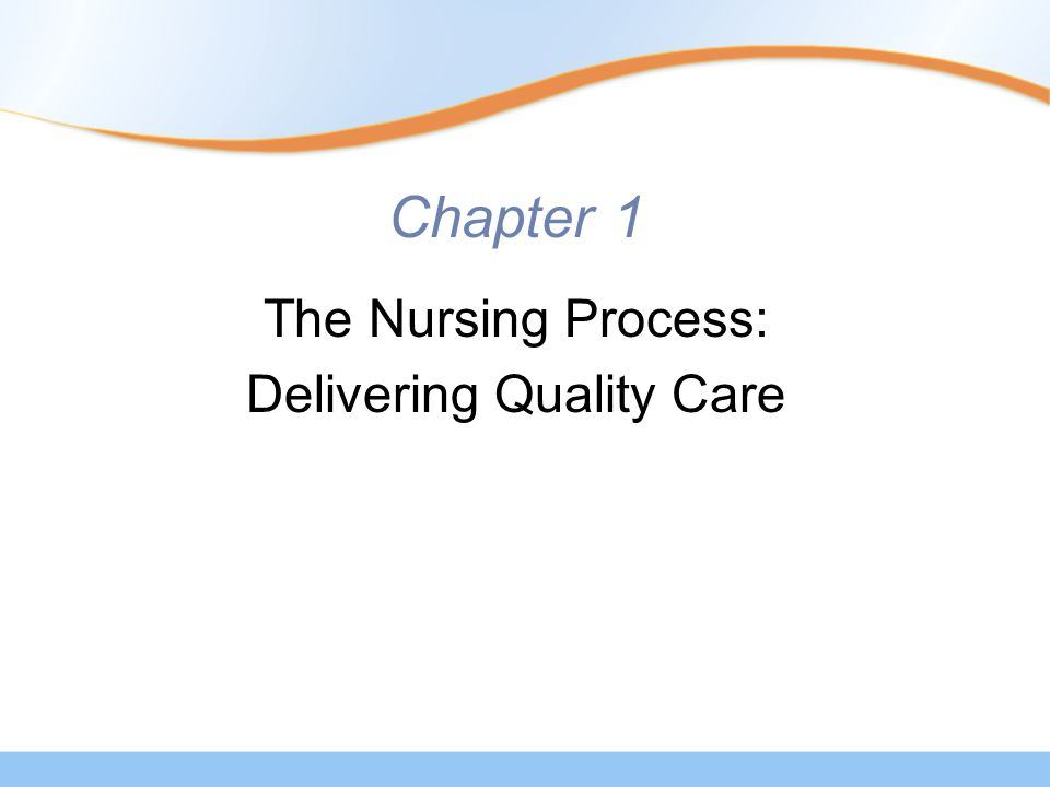 Chapter 1 The Nursing Process: Delivering Quality Care
