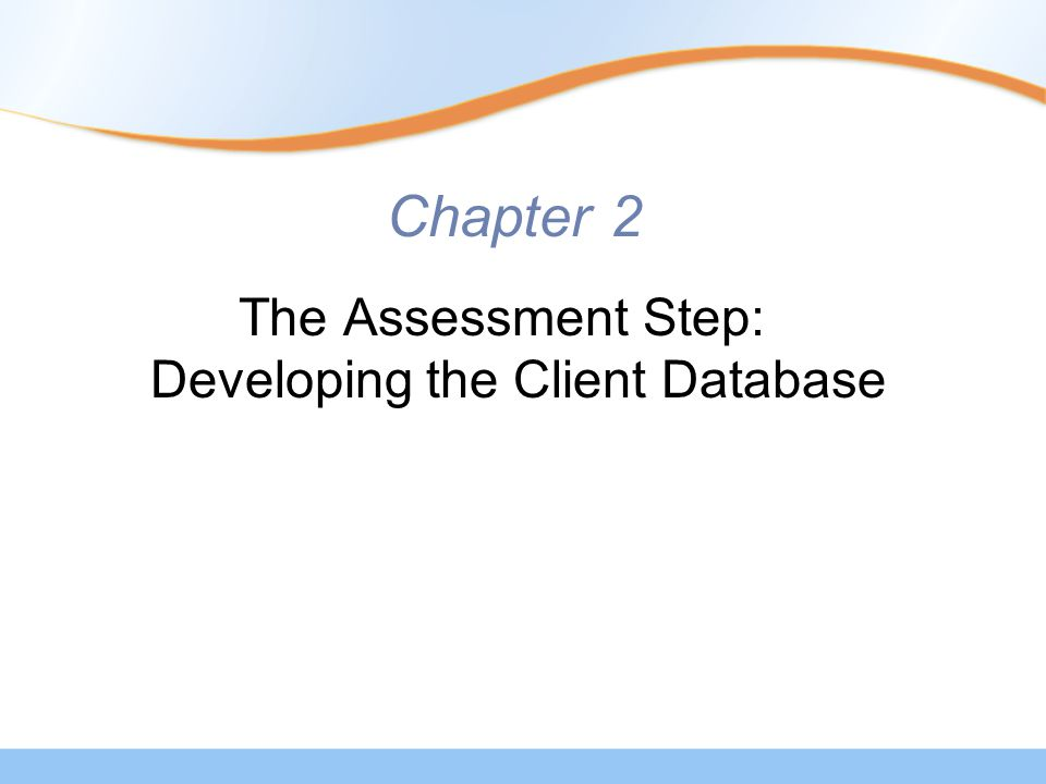 Chapter 2 The Assessment Step: Developing the Client Database