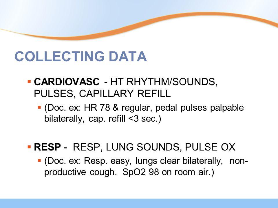COLLECTING DATA  CARDIOVASC - HT RHYTHM/SOUNDS, PULSES, CAPILLARY REFILL  (Doc. ex: HR 78 & regular, pedal pulses palpable bilaterally, cap. refill