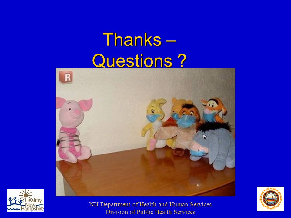 NH Department of Health and Human Services Division of Public Health Services Thanks – Questions