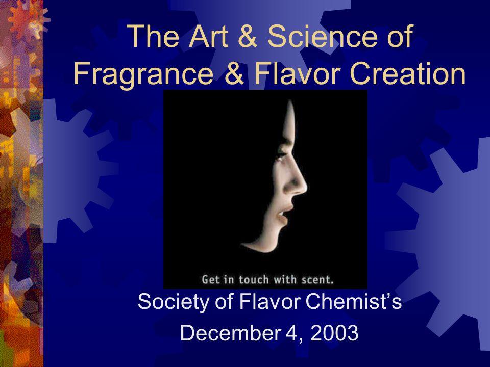 The Art & Science of Fragrance & Flavor Creation Society of Flavor Chemist's December 4, 2003 John C.