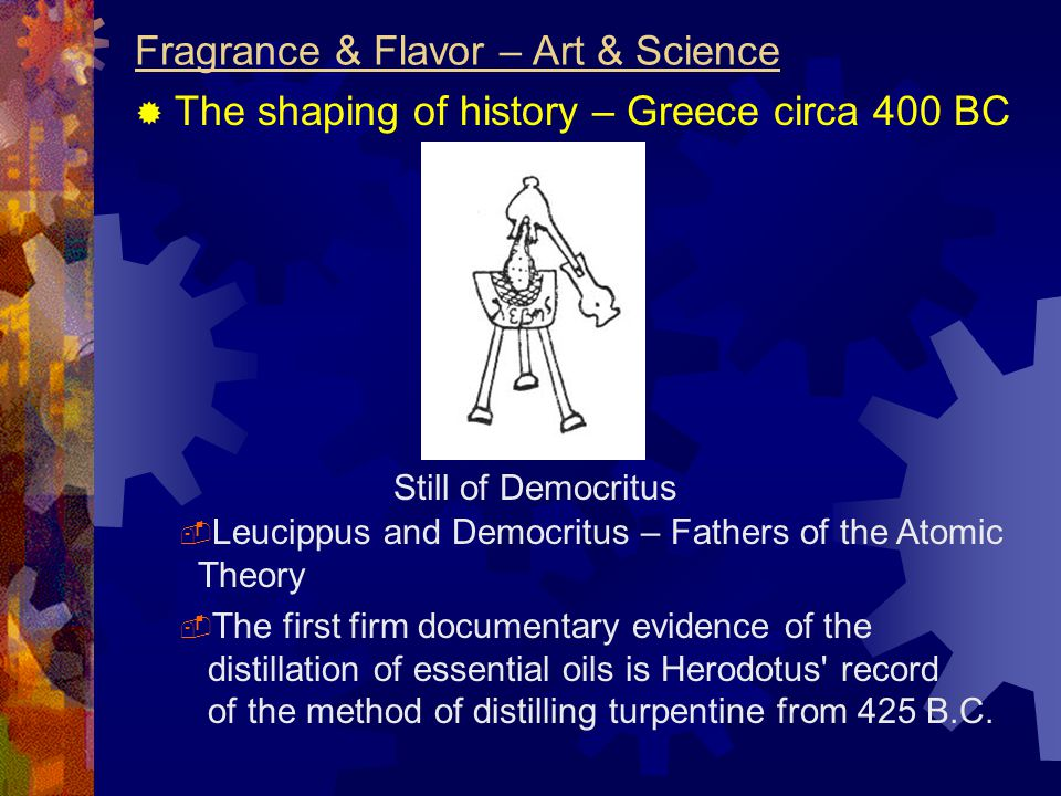  Leucippus and Democritus – Fathers of the Atomic Theory Fragrance & Flavor – Art & Science  The shaping of history – Greece circa 400 BC Still of D