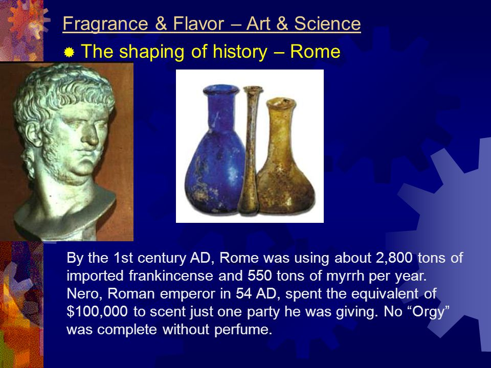 By the 1st century AD, Rome was using about 2,800 tons of imported frankincense and 550 tons of myrrh per year. Nero, Roman emperor in 54 AD, spent th
