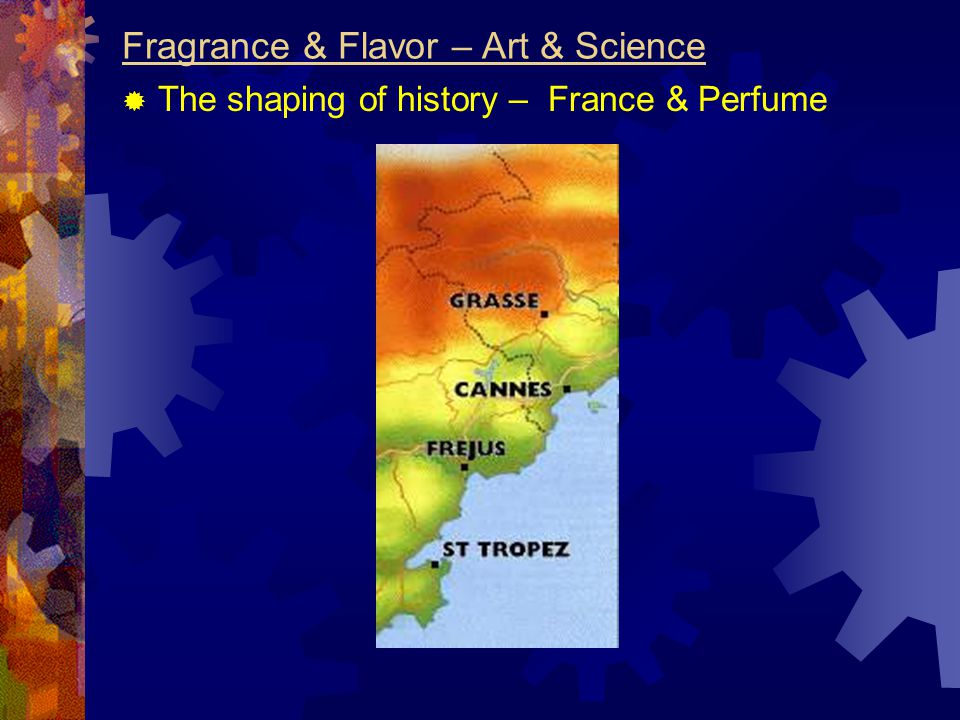 Fragrance & Flavor – Art & Science  The shaping of history – France & Perfume