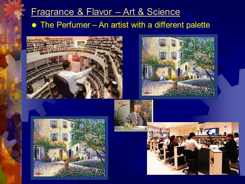 Fragrance & Flavor – Art & Science  The Perfumer – An artist with a different palette