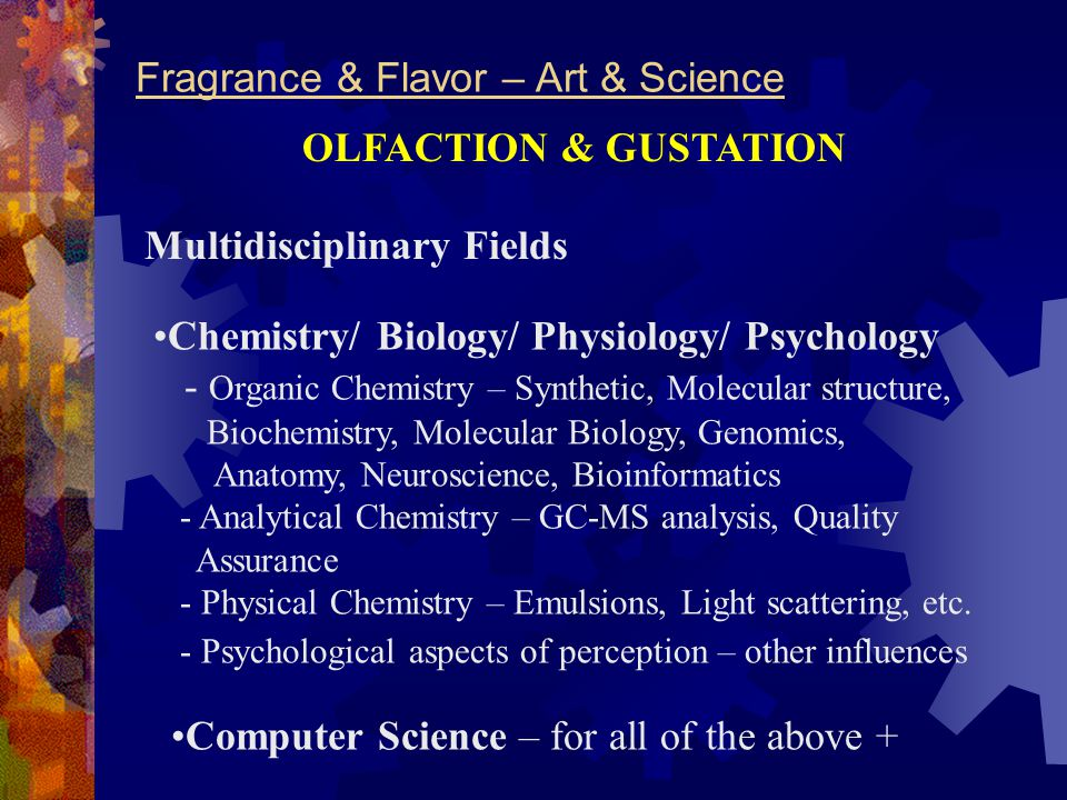 Fragrance & Flavor – Art & Science Chemistry/ Biology/ Physiology/ Psychology - Organic Chemistry – Synthetic, Molecular structure, Biochemistry, Mole