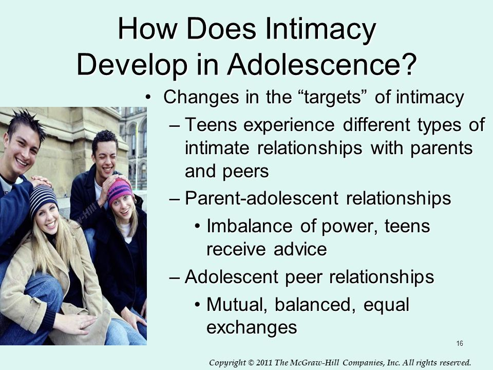 """Copyright © 2011 The McGraw-Hill Companies, Inc. All rights reserved. 16 How Does Intimacy Develop in Adolescence? Changes in the """"targets"""" of intimac"""