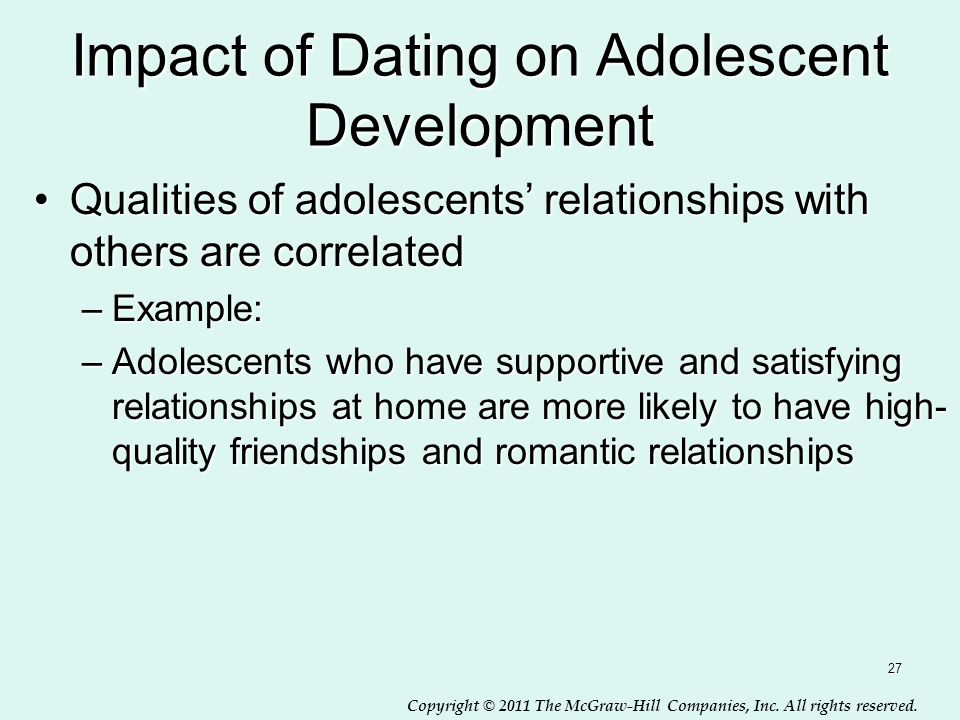 Copyright © 2011 The McGraw-Hill Companies, Inc. All rights reserved. Impact of Dating on Adolescent Development Qualities of adolescents' relationshi