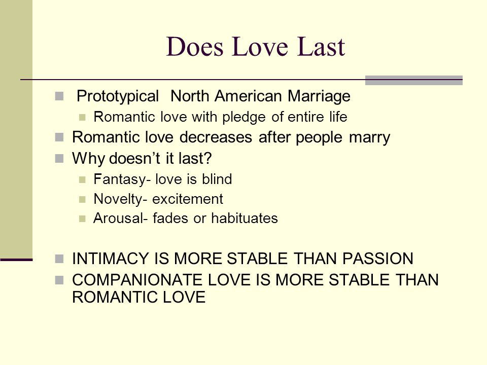Does Love Last Prototypical North American Marriage Romantic love with pledge of entire life Romantic love decreases after people marry Why doesn't it