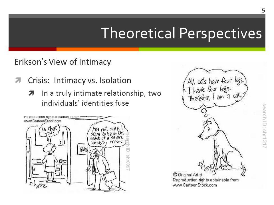 5 Erikson's View of Intimacy  Crisis: Intimacy vs.