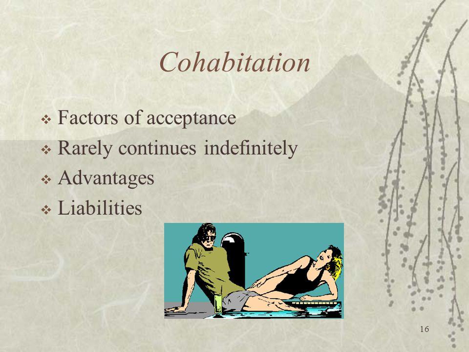 16 Cohabitation  Factors of acceptance  Rarely continues indefinitely  Advantages  Liabilities