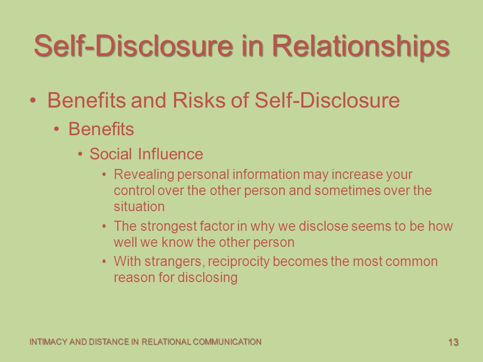 13 INTIMACY AND DISTANCE IN RELATIONAL COMMUNICATION Self-Disclosure in Relationships Benefits and Risks of Self-Disclosure Benefits Social Influence