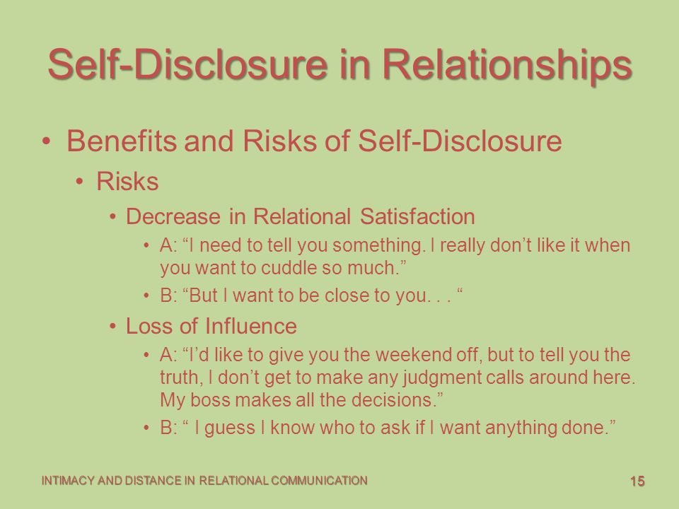 15 INTIMACY AND DISTANCE IN RELATIONAL COMMUNICATION Self-Disclosure in Relationships Benefits and Risks of Self-Disclosure Risks Decrease in Relation
