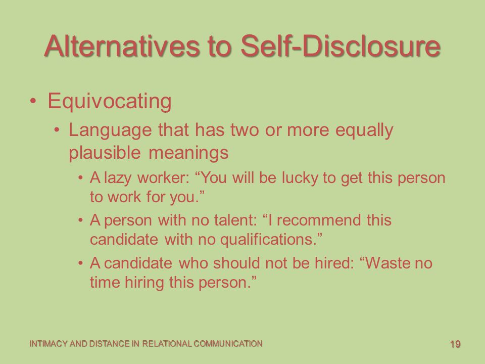 19 INTIMACY AND DISTANCE IN RELATIONAL COMMUNICATION Alternatives to Self-Disclosure Equivocating Language that has two or more equally plausible mean