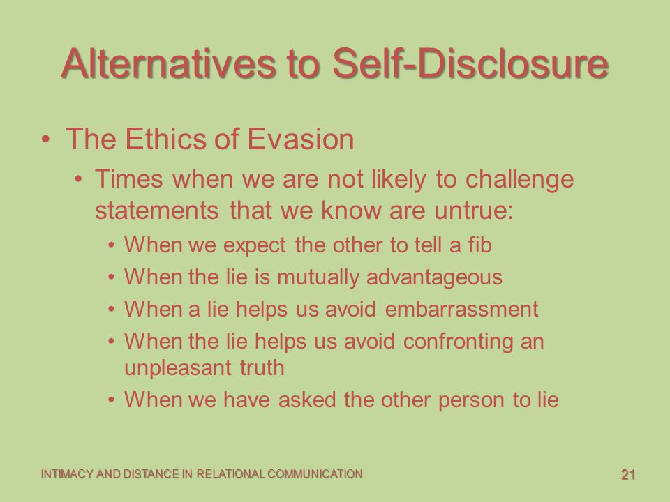 21 INTIMACY AND DISTANCE IN RELATIONAL COMMUNICATION Alternatives to Self-Disclosure The Ethics of Evasion Times when we are not likely to challenge s