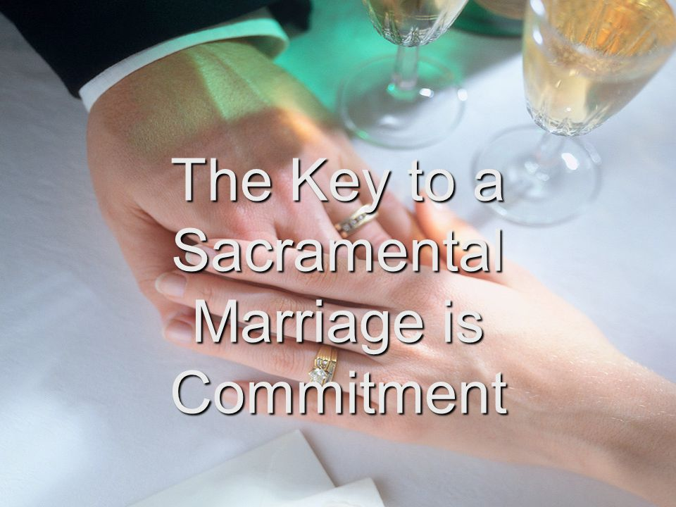 The Key to a Sacramental Marriage is Commitment