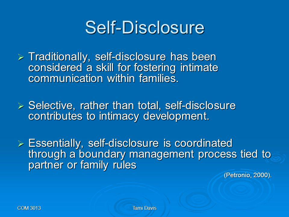 COM 3013Tami Davis Variables in Self-Disclosure  Family Background  Spousal Relationships  Partner Relationships  Parent-Child Relationships  Satisfaction