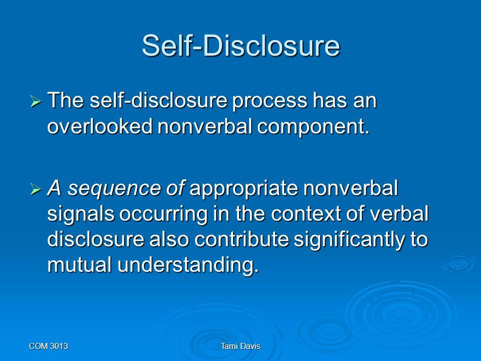 COM 3013Tami Davis Self-Disclosure  Families create unique opportunities for self-disclosure.