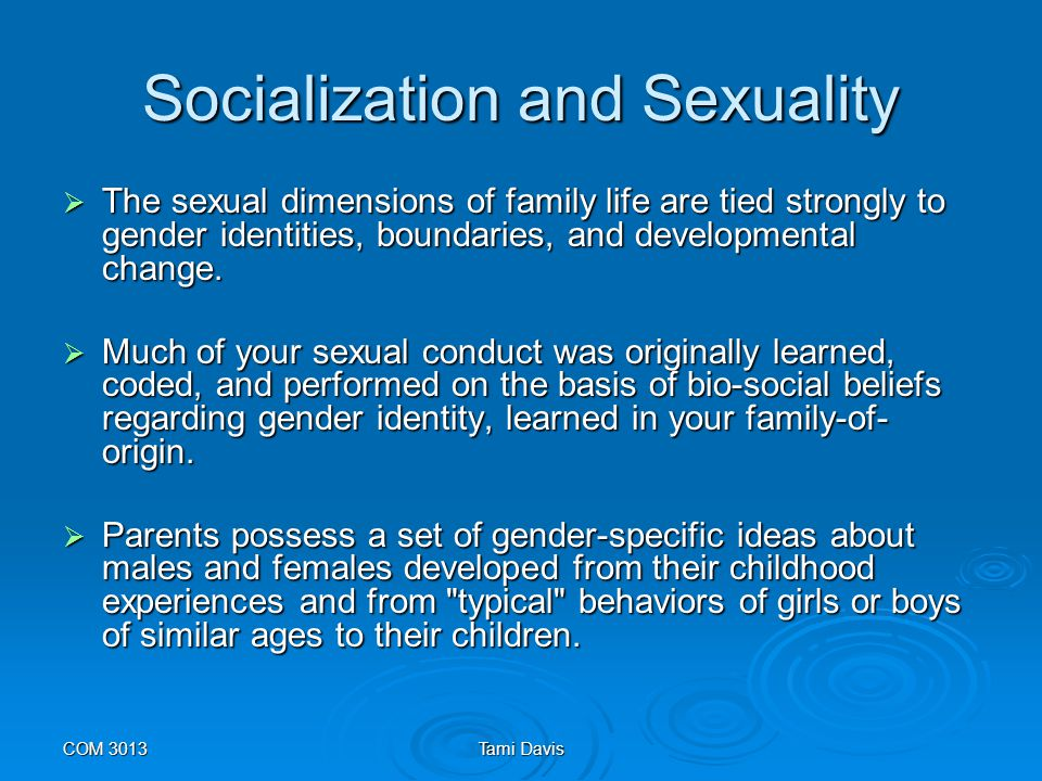 COM 3013Tami Davis Parent-Child Communication  Much of what you learned about sexuality took place within the rule-bound context of your family.
